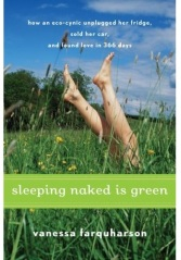 "Cover image of the book ""Sleeping Naked is Green: How an Eco-Cynic Unplugged her Fridge, Sold her Car, and Found Love in 366 Days"" by Vanessa Farquharson"